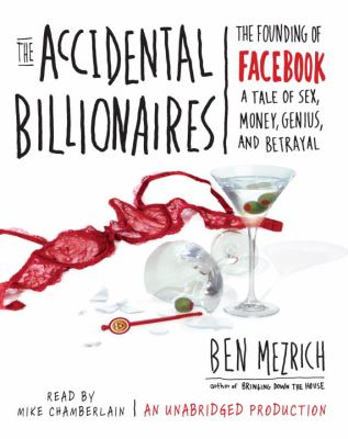 The Accidental Billionaires: The Founding of Facebook: A Tale of Sex, Money, Genius, and Betrayal 9780739383582