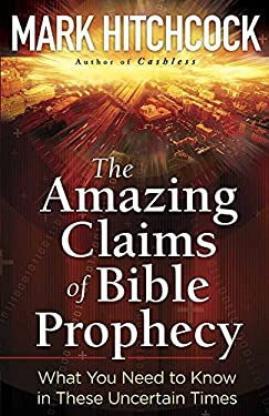 The Amazing Claims of Bible Prophecy: What You Need to Know in These Uncertain Times 9780736926454