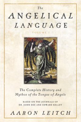 The Angelical Language, Volume I: The Complete History and Mythos of the Tongue of Angels 9780738714905