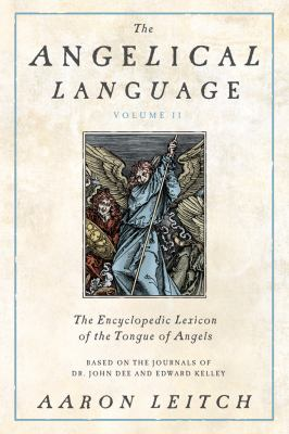The Angelical Language, Volume II: An Encyclopedic Lexicon of the Tongue of Angels 9780738714912