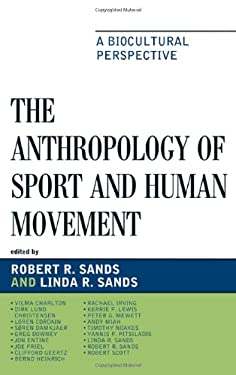 The Anthropology of Sport and Human Movement: A Biocultural Perspective 9780739129395
