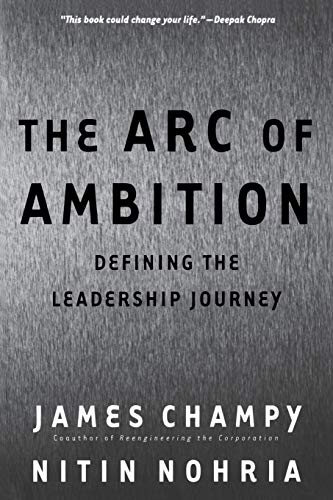The Arc of Ambition: Defining the Leadership Journey 9780738204277