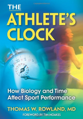 The Athlete's Clock: How Biology and Time Affect Sport Performance 9780736082747