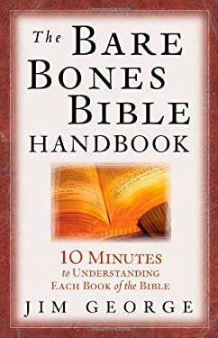 The Bare Bones Bible Handbook: 10 Minutes to Understanding Each Book of the Bible 9780736916547