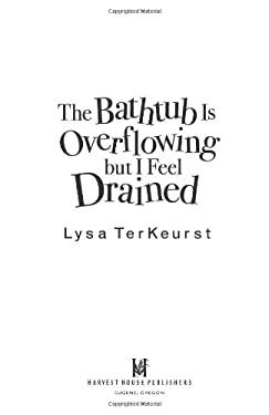 The Bathtub Is Overflowing But I Feel Drained: How to Defeat Mommy Stress 9780736918664