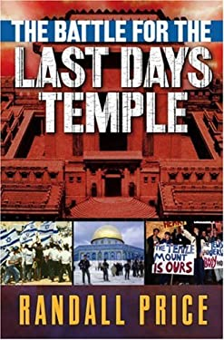 The Battle for the Last Days' Temple: The Dramatic Unfolding of God's Prophetic Plan 9780736913188