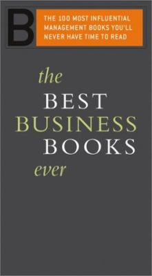 The Best Business Books Ever: The 100 Most Influential Management Books You'll Never Have Time to Read 9780738208497