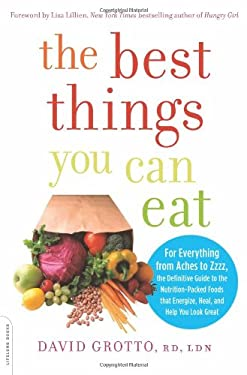 The Best Things You Can Eat: For Everything from Aches to Zzzz, the Definitive Guide to the Nutrition-Packed Foods That Energize, Heal, and Help Yo