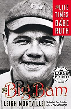 The Big Bam: The Life and Times of Babe Ruth 9780739326411