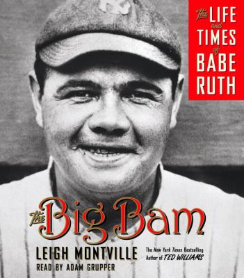 The Big Bam: The Life and Times of Babe Ruth 9780739332733