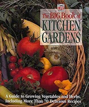 The Big Book of Kitchen Gardens: A Guide to Growing Vegetables and Herbs, Including Over 40 Delicious Recipes 9780737006001