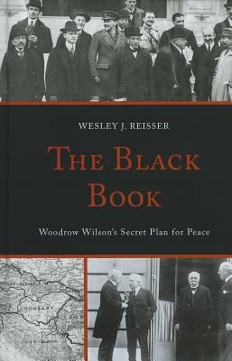 The Black Book: Woodrow Wilson's Secret Plan for Peace 9780739171110