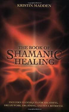 The Book of Shamanic Healing 9780738702711