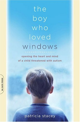 The Boy Who Loved Windows: Opening the Heart and Mind of a Child Threatened with Autism 9780738209661