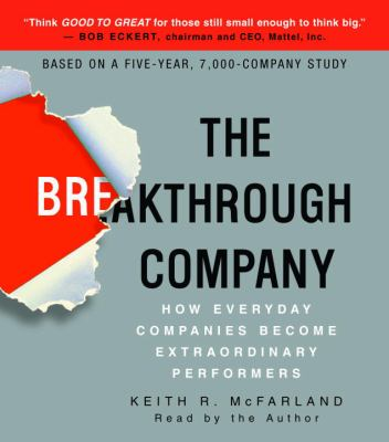 The Breakthrough Company: How Everyday Companies Become Extraordinary Performers 9780739358535