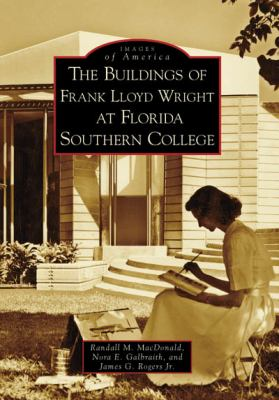 The Buildings of Frank Lloyd Wright at Florida Southern College 9780738552798