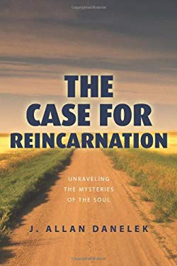 The Case for Reincarnation: Unraveling the Mysteries of the Soul 9780738719993