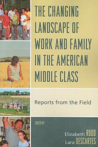 The Changing Landscape of Work and Family in the American Middle Class: Reports from the Field 9780739117408