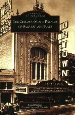 The Chicago Movie Palaces of Balaban and Katz 9780738539867