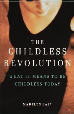 The Childless Revolution: What It Means to Be Childless Today 9780738206745