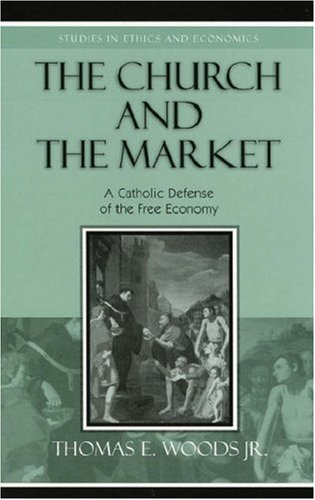 The Church and the Market: A Catholic Defense of the Free Economy 9780739110362