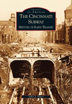 The Cincinnati Subway:: History of Rapid Transit 9780738523149