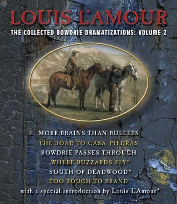 The Collected Bowdrie Dramatizations, Volume 2: More Brains Than Bullets/The Road to Casa Piedras/Bowdrie Passes Through/Where Buzzards Fly/South of D 9780739323724