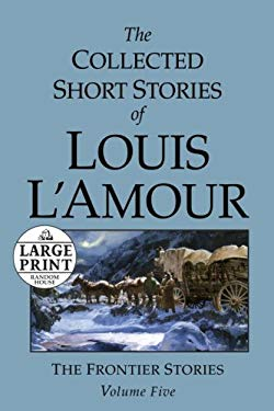 The Collected Short Stories of Louis L'Amour: Unabridged Selections from the Frontier Stories, Volume 5 9780739327340