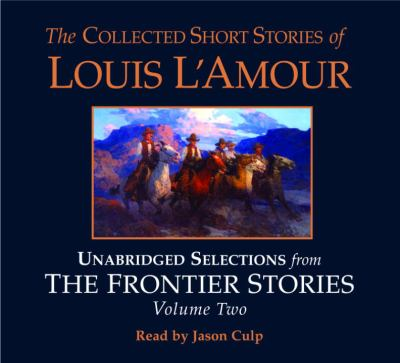 The Collected Short Stories of Louis L'Amour: Unabridged Selections from the Frontier Stories: Volume 2: What Gold Does to a Man; The Ghosts of Bucksk 9780739313688
