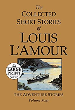 The Collected Short Stories of Louis L'Amour, Volume 4: The Adventure Stories 9780739378083