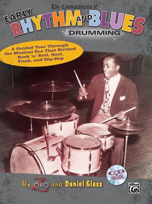 The Commandments of Early Rhythm and Blues Drumming: A Guided Tour Through the Musical Era That Birthed Rock 'n' Roll, Soul, Funk, and Hip-Hop, Book & 9780739053997