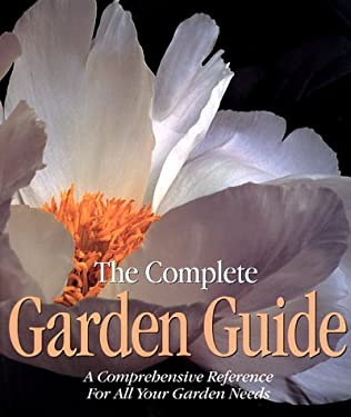 The Complete Garden Guide: A Comprehensive Reference for All Your Garden Needs 9780737006148