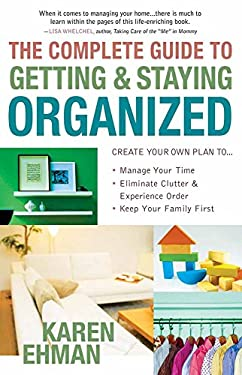 The Complete Guide to Getting and Staying Organized: Manage Your Time, Eliminate Clutter and Experience Order, Keep Your Family First 9780736920742