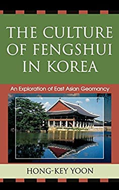 The Culture of Fengshui in Korea: An Exploration of East Asian Geomancy 9780739113486