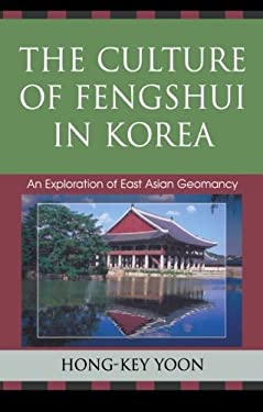 The Culture of Fengshui in Korea: An Exploration of East Asian Geomancy 9780739113493