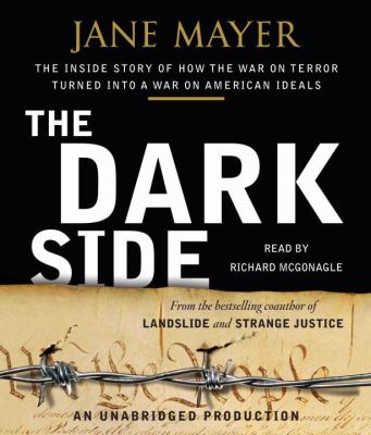 The Dark Side: The Inside Story of How the War on Terror Turned Into a War on American Ideals 9780739375921