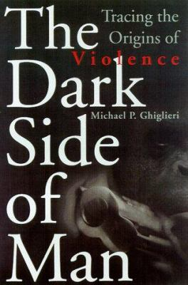The Dark Side of Man: Tracing the Origins of Male Violence 9780738200767