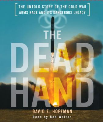 The Dead Hand: The Untold Story of the Cold War Arms Race and Its Dangerous Legacy 9780739384855