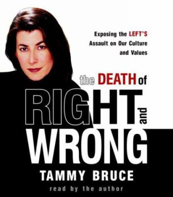 The Death of Right and Wrong: Exposing the Left's Assault on Our Culture and Values 9780739311271