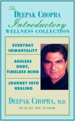 The Deepak Chopra Introductory Wellness Collection: Everyday Immortality; Ageless Body, Timless Mind; Journey Into Healing 9780739306741