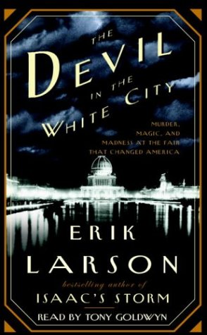 The Devil in the White City: Murder, Magic & Madness and the Fair That Changed America 9780739303405