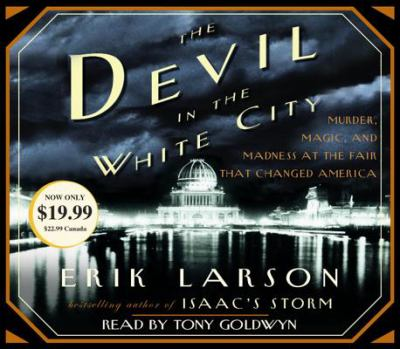 The Devil in the White City: Murder, Magic, and Madness at the Fair That Changed America 9780739323595