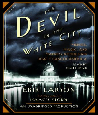 The Devil in the White City: Murder, Magic, and Madness at the Fair That Changed America 9780739343814