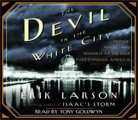 The Devil in the White City: Murder, Magic, Madness, and the Fair That Changed America 9780739302088