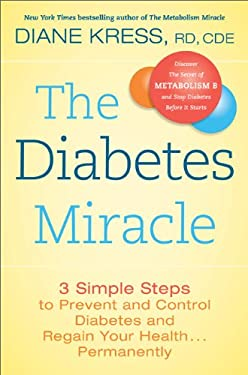 The Diabetes Miracle: 3 Simple Steps to Prevent and Control Diabetes and Regain Your Health . . . Permanently 9780738215051