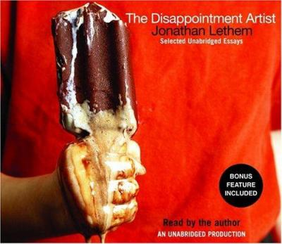The Disappointment Artist: Selected Unabridged Essays 9780739314920