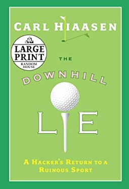 The Downhill Lie: A Hacker's Return to a Ruinous Sport 9780739327876