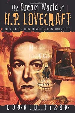 The Dream World of H. P. Lovecraft: His Life, His Demons, His Universe 9780738722849