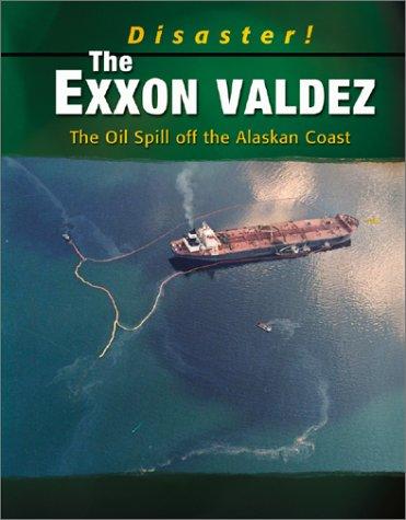 EXXON Valdez: The Oil Spill Off the Alaskan Coast 9780736813204