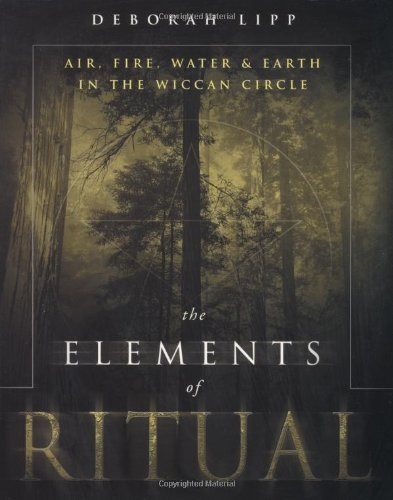 The Elements of Ritual: Air, Fire, Water & Earth in the Wiccan Circle 9780738703015